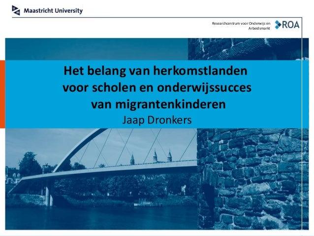 Het belang van herkomstlanden voor scholen en onderwijssucces van migrantenkinderen Jaap Dronkers Researchcentrum voor Ond...