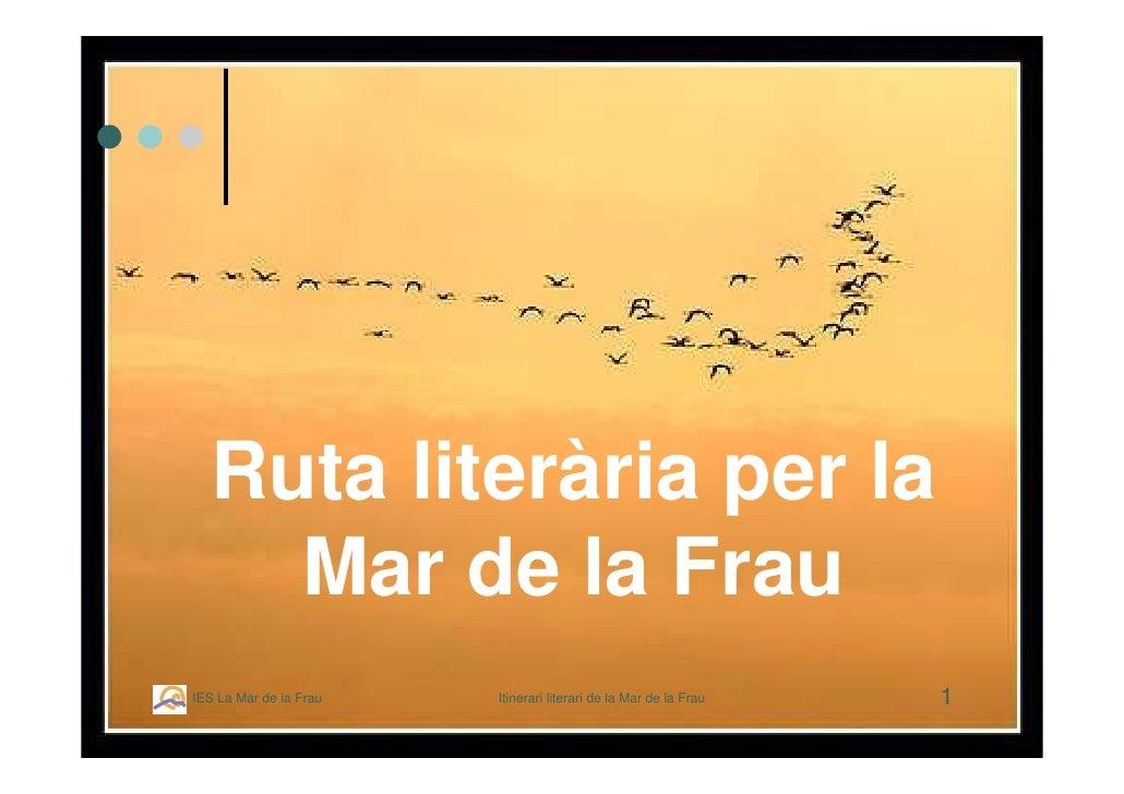 Ruta literària per la      Mar de la Frau                                                                   1 IES La Mar d...