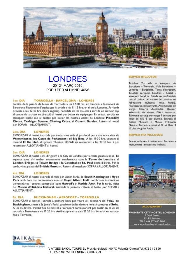LONDRES 20 -24 MARÇ 2019 PREU PER ALUMNE: 465€ VIATGES BAIKAL TOURS SL President Macià 100 7C Palamós(Girona)Tel. 972 31 ...