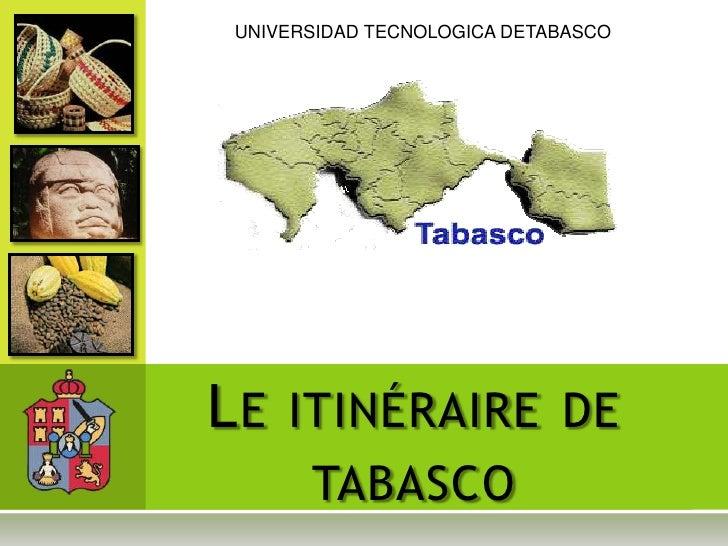 UNIVERSIDAD TECNOLOGICA DETABASCO<br />Le itinéraire de tabasco<br />