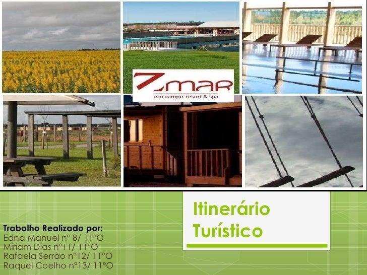 Itinerário Turístico  Trabalho Realizado por: Edna Manuel nº 8/ 11ºO Miriam Dias nº11/ 11ºO Rafaela Serrão nº12/ 11ºO Raqu...