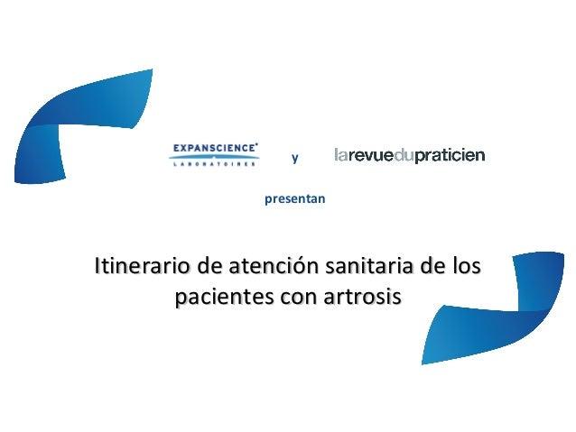 ypresentanItinerario de atención sanitaria de losItinerario de atención sanitaria de lospacientes con artrosispacientes co...