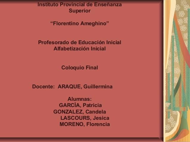 """Instituto Provincial de Enseñanza Superior """"Florentino Ameghino"""" Profesorado de Educación Inicial Alfabetización Inicial C..."""