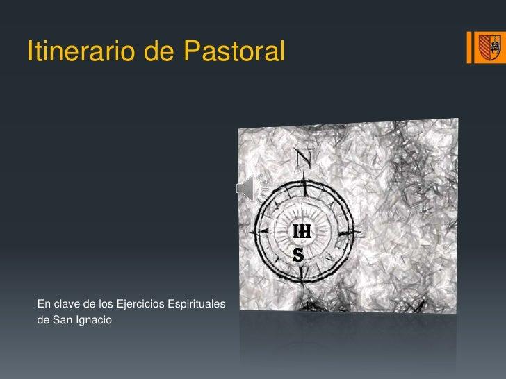 Itinerario de Pastoral<br />IHS<br />En clave de los Ejercicios Espirituales<br />de San Ignacio<br />