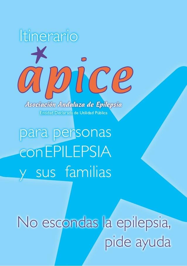 Itinerario para personas conEPILEPSIA y sus familias Entidad Declarada de Utilidad Pública No escondas la epilepsia, pide ...