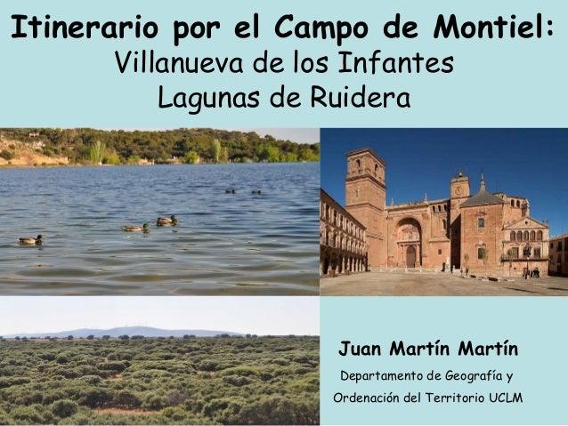 Itinerario por el Campo de Montiel: Villanueva de los Infantes Lagunas de Ruidera Juan Martín Martín Departamento de Geogr...