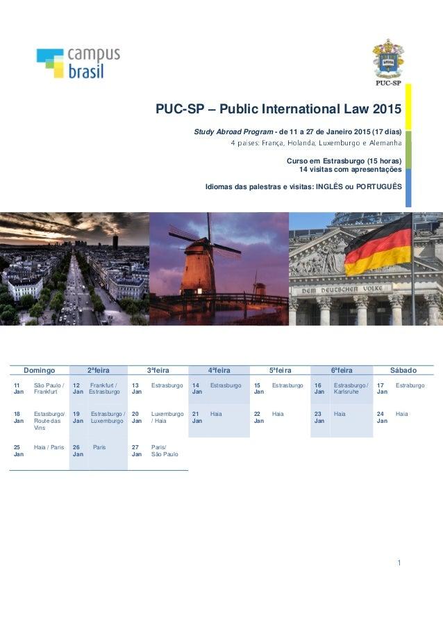 PUC-SP – Public International Law 2015  Study Abroad Program - de 11 a 27 de Janeiro 2015 (17 dias)  4 países: França, Hol...