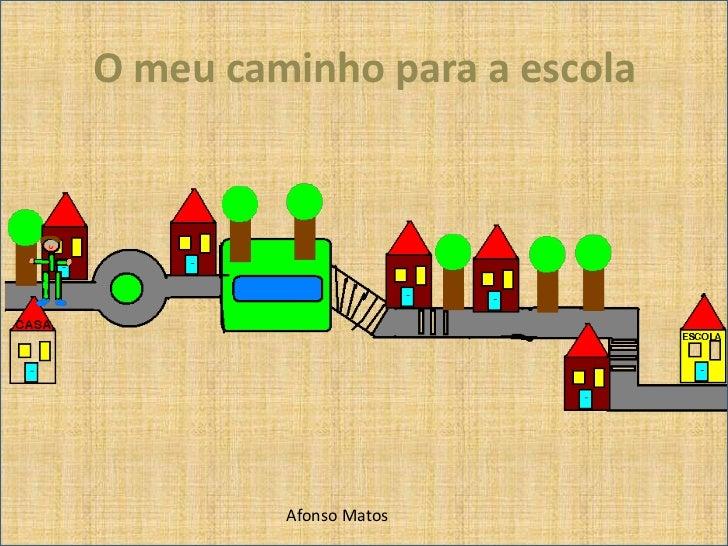O meu caminho para a escola<br />Afonso Matos<br />