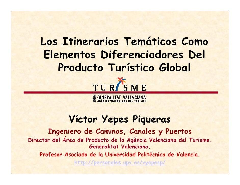 Los Itinerarios Temáticos Como     Elementos Diferenciadores Del        Producto Turístico Global                  Víctor ...