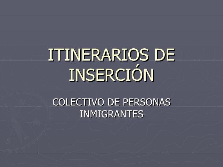 ITINERARIOS DE INSERCIÓN COLECTIVO DE PERSONAS INMIGRANTES