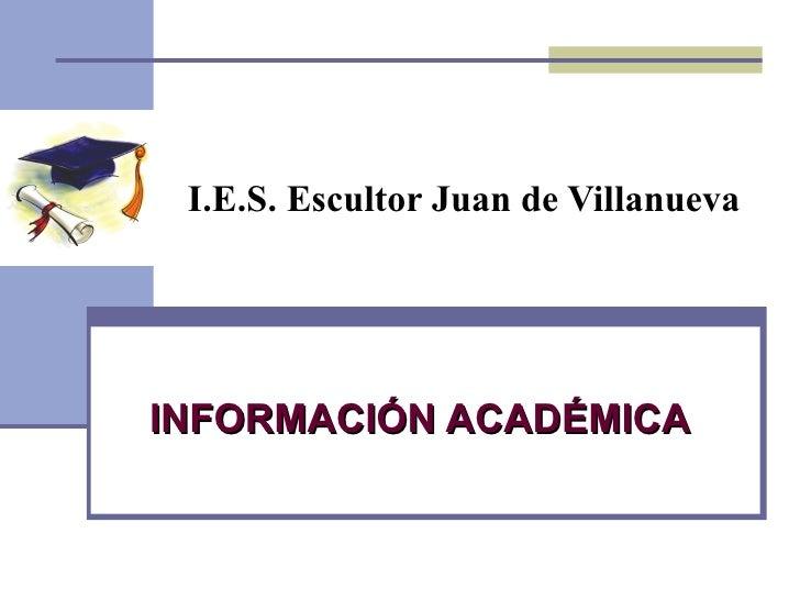 I.E.S. Escultor Juan de Villanueva INFORMACIÓN ACADÉMICA