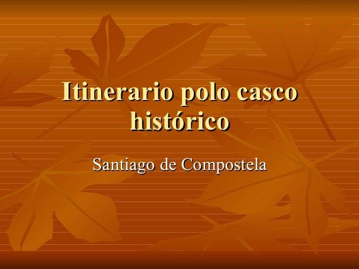 Itinerario polo casco histórico Santiago de Compostela