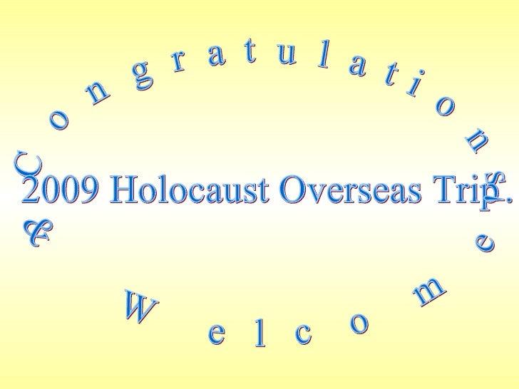 Congratulations  2009 Holocaust Overseas Trip & Welcome!