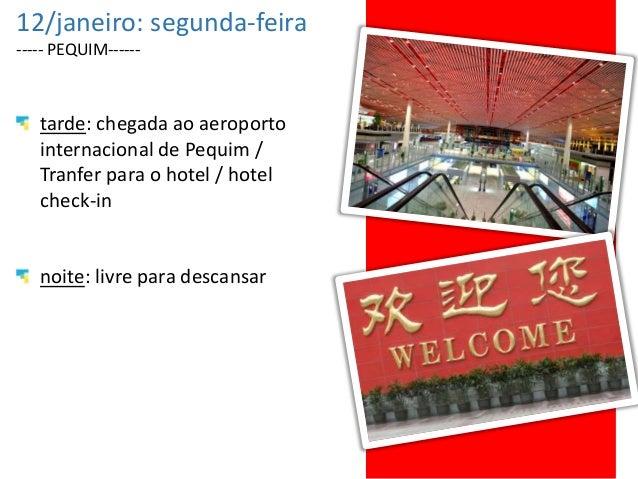 12/janeiro: segunda-feira ----- PEQUIM------ tarde: chegada ao aeroporto internacional de Pequim / Tranfer para o hotel / ...