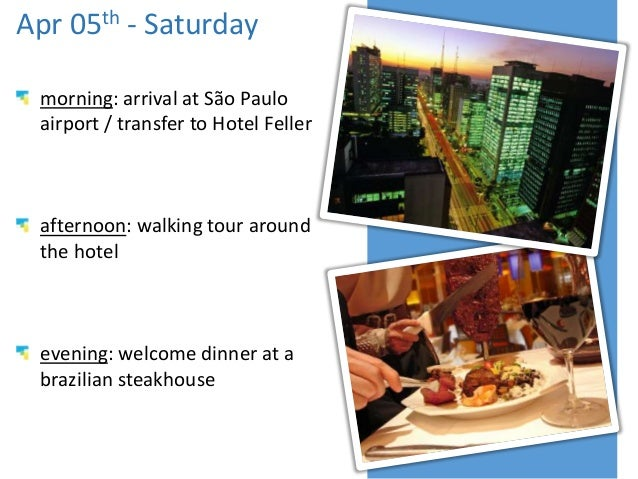 Apr 05th - Saturday morning: arrival at São Paulo airport / transfer to Hotel Feller afternoon: walking tour around the ho...