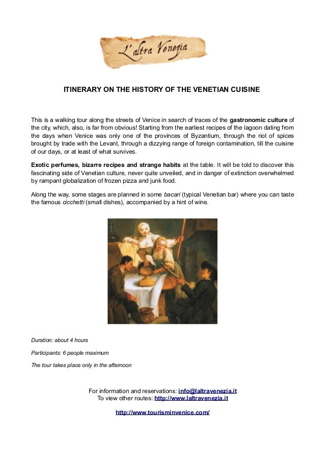 ITINERARY ON THE HISTORY OF THE VENETIAN CUISINE This is a walking tour along the streets of Venice in search of traces of...