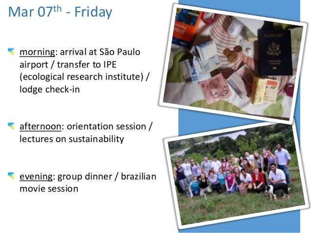 Mar 07th - Friday morning: arrival at São Paulo airport / transfer to IPE (ecological research institute) / lodge check-in...