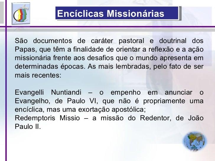 Encíclicas Missionárias São documentos de caráter pastoral e doutrinal dos Papas, que têm a finalidade de orientar a refle...