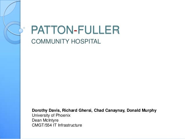 patton fuller community hospital business system An analysis of patton-fuller community hospital network systems james doglas cmgt/554 december 19, 2011 carol eichling an analysis of patton-fuller community hospital network systems patton – fuller community hospital's network system consist of two major parts, the first part is the executive part that connects the hospitals executive.