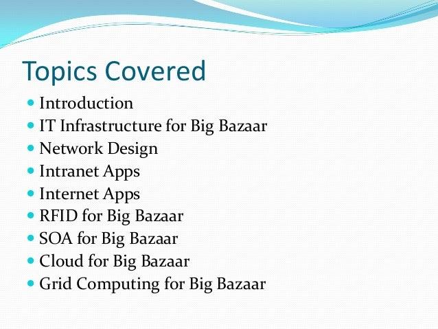 it systems at big bazaar Big bazar is consumer goods retail chain of future group pvt ltd future group  also runs pantaloons, lifestyle, ezone, book depot, future bazaar, food bazaar .