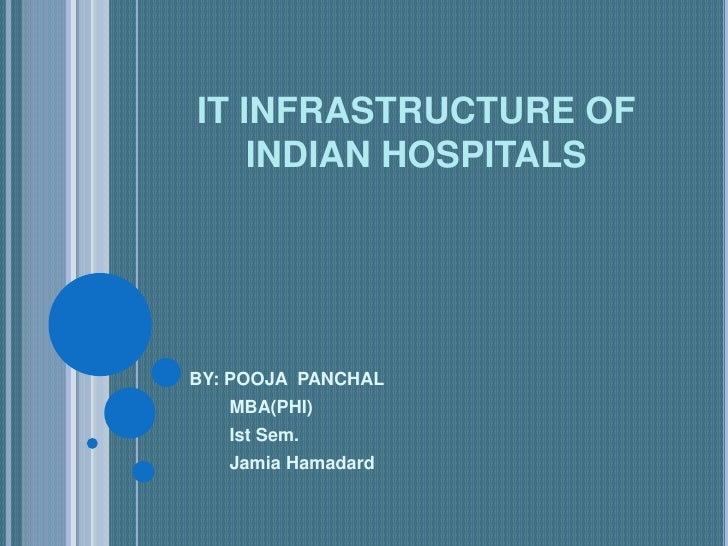 IT INFRASTRUCTURE OF INDIAN HOSPITALS<br />BY: POOJA  PANCHAL<br />       MBA(PHI)<br />Ist Sem.<br />JamiaHamadard<br />