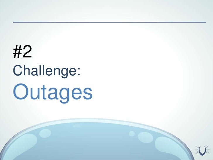 #2 <br />Challenge:<br />Outages<br />