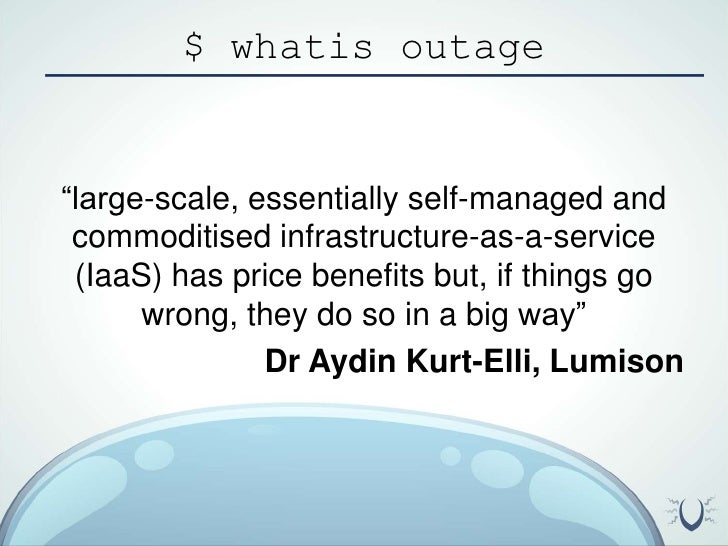 """$ whatis outage<br />""""large-scale, essentially self-managed and commoditised infrastructure-as-a-service (IaaS) has price ..."""