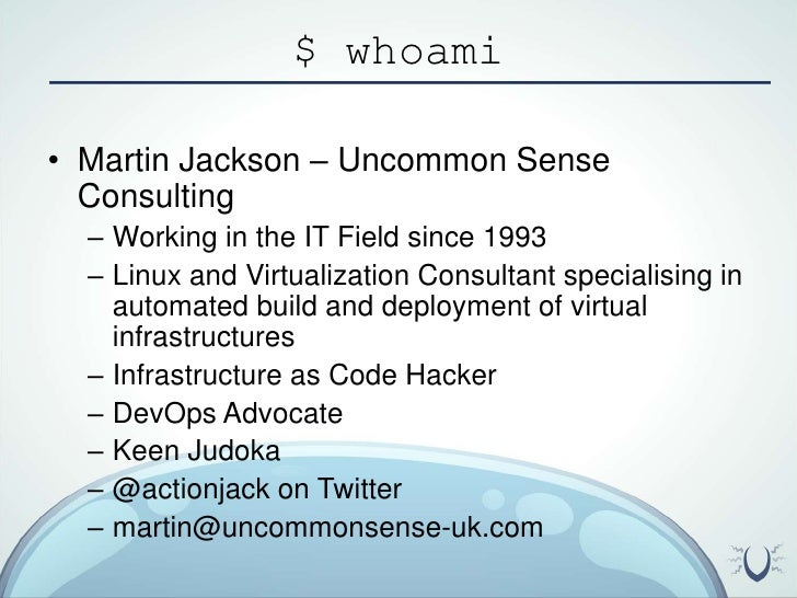 $ whoami<br />Martin Jackson – Uncommon Sense Consulting<br />Working in the IT Field since 1993<br />Linux and Virtualiza...