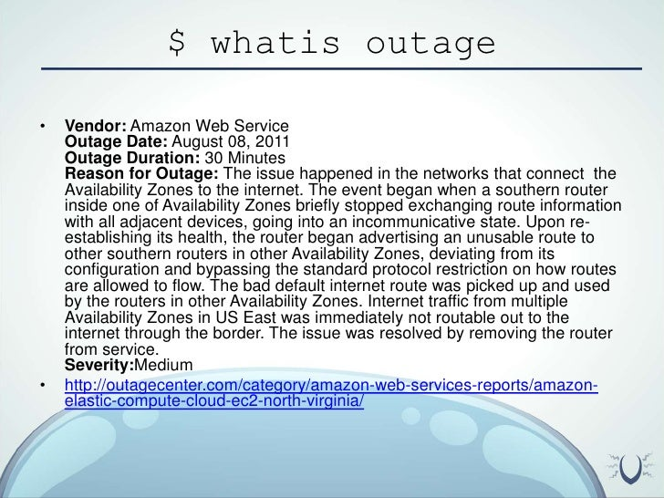 $ whatis outage<br />Vendor: Amazon Web ServiceOutage Date: August 08, 2011Outage Duration: 30 MinutesReason for Outage: T...
