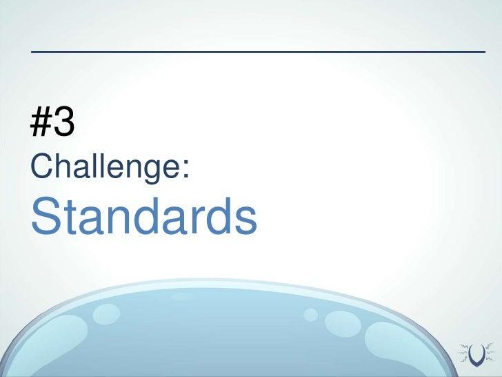 #3 <br />Challenge:<br />Standards<br />