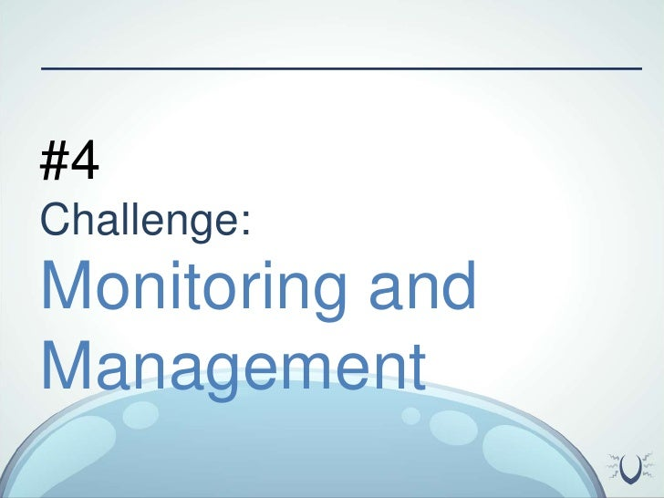 #4 <br />Challenge:<br />Monitoring and Management<br />