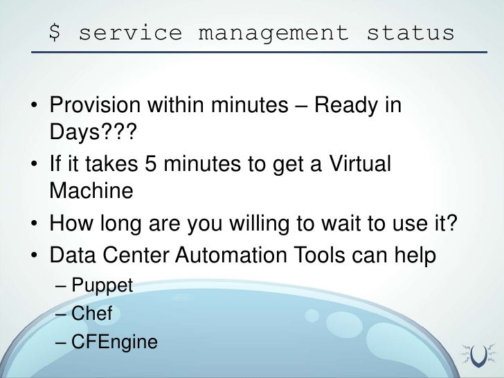 $ service management status<br />Provision within minutes – Ready in Days???<br />If it takes 5 minutes to get a Virtual M...