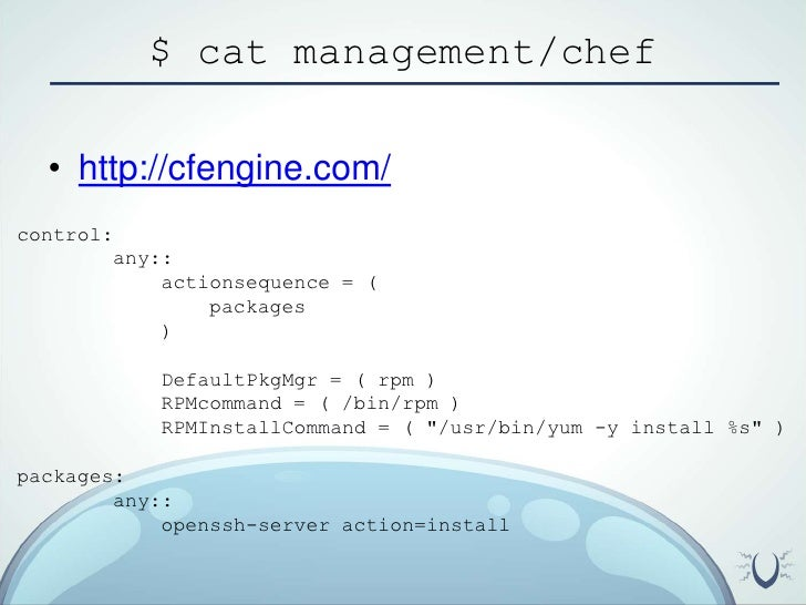 $ cat management/chef<br />http://cfengine.com/<br />control:<br />any::<br />actionsequence= (<br />                packa...