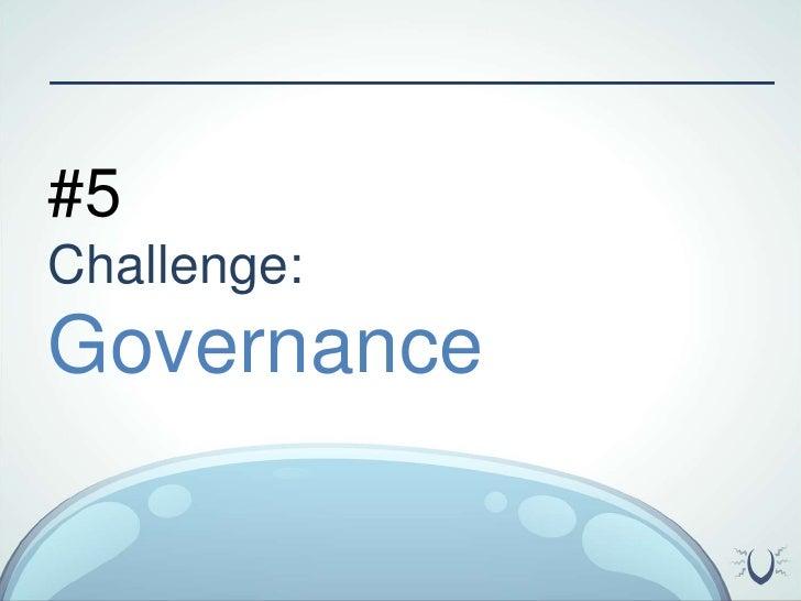 #5 <br />Challenge:<br />Governance<br />
