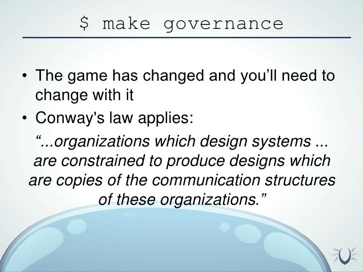 """$ make governance<br />The game has changed and you'll need to change with it<br />Conway's law applies:<br />""""...organiza..."""