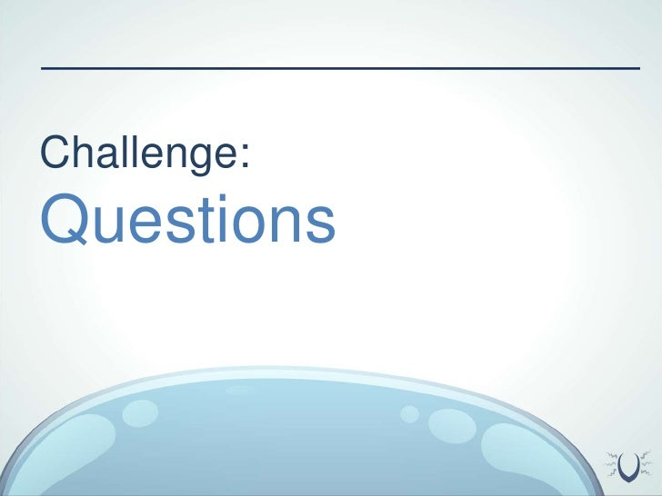 Challenge:<br />Questions<br />