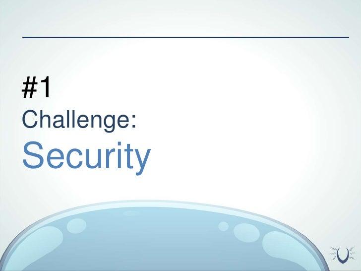 #1 <br />Challenge:<br />Security<br />