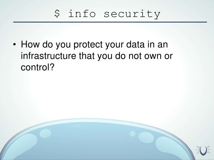 $ info security<br />How do you protect your data in an infrastructure that you do not own or control?<br />