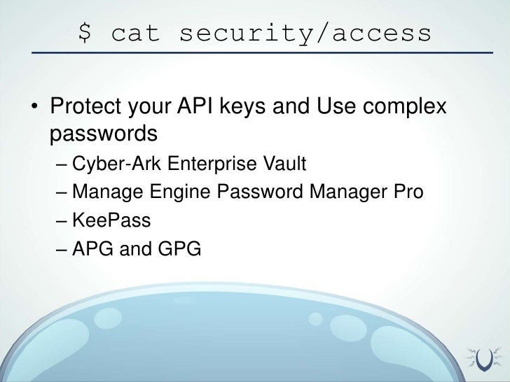 $ cat security/access<br />Protect your API keys and Use complex passwords<br />Cyber-Ark Enterprise Vault<br />Manage Eng...