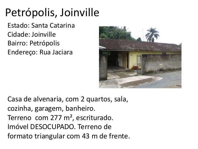 Petrópolis, Joinville Estado: Santa Catarina Cidade: Joinville Bairro: Petrópolis Endereço: Rua Jaciara Casa de alvenaria,...