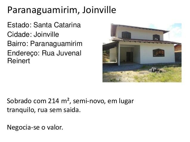 Paranaguamirim, Joinville Estado: Santa Catarina Cidade: Joinville Bairro: Paranaguamirim Endereço: Rua Juvenal Reinert So...