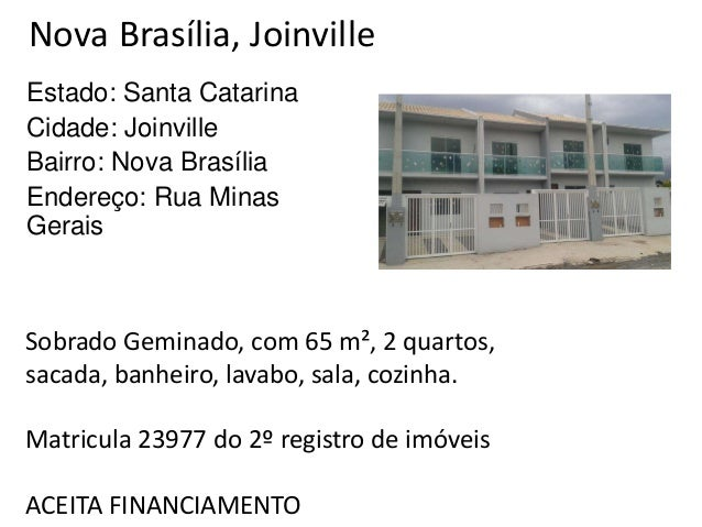 Nova Brasília, Joinville Estado: Santa Catarina Cidade: Joinville Bairro: Nova Brasília Endereço: Rua Minas Gerais Sobrado...