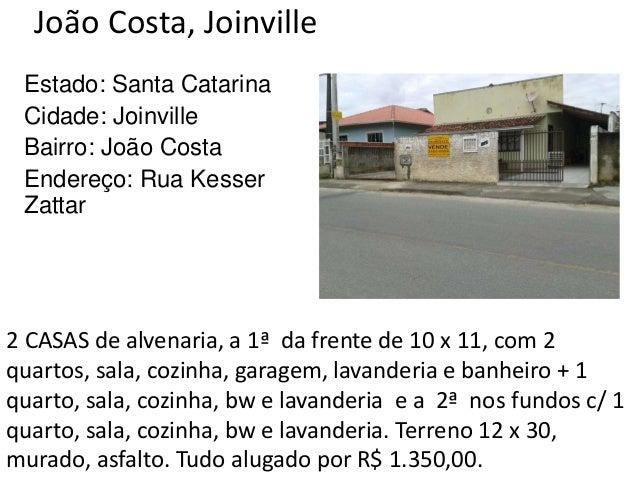 João Costa, Joinville Estado: Santa Catarina Cidade: Joinville Bairro: João Costa Endereço: Rua Kesser Zattar 2 CASAS de a...