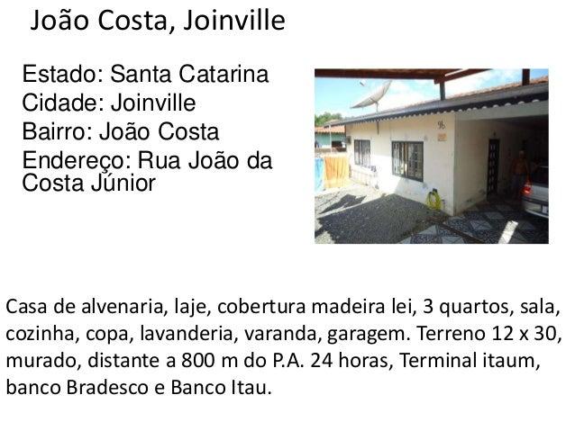 João Costa, Joinville Estado: Santa Catarina Cidade: Joinville Bairro: João Costa Endereço: Rua João da Costa Júnior Casa ...