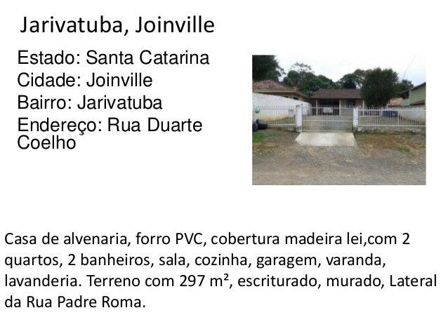 Jarivatuba, Joinville Estado: Santa Catarina Cidade: Joinville Bairro: Jarivatuba Endereço: Rua Duarte Coelho Casa de alve...