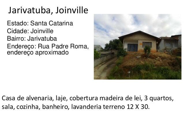 Jarivatuba, Joinville Estado: Santa Catarina Cidade: Joinville Bairro: Jarivatuba Endereço: Rua Padre Roma, endereço aprox...