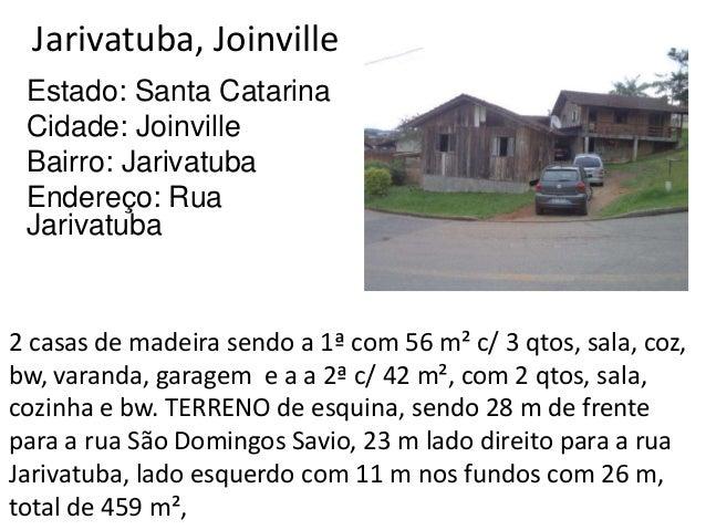 Jarivatuba, Joinville Estado: Santa Catarina Cidade: Joinville Bairro: Jarivatuba Endereço: Rua Jarivatuba 2 casas de made...