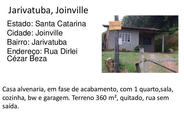 Jarivatuba, Joinville Estado: Santa Catarina Cidade: Joinville Bairro: Jarivatuba Endereço: Rua Dirlei Cézar Beza Casa alv...