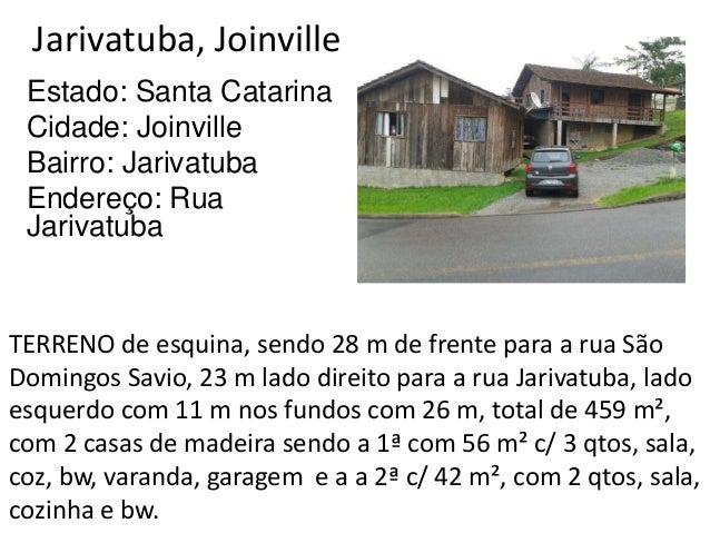 Jarivatuba, Joinville Estado: Santa Catarina Cidade: Joinville Bairro: Jarivatuba Endereço: Rua Jarivatuba TERRENO de esqu...