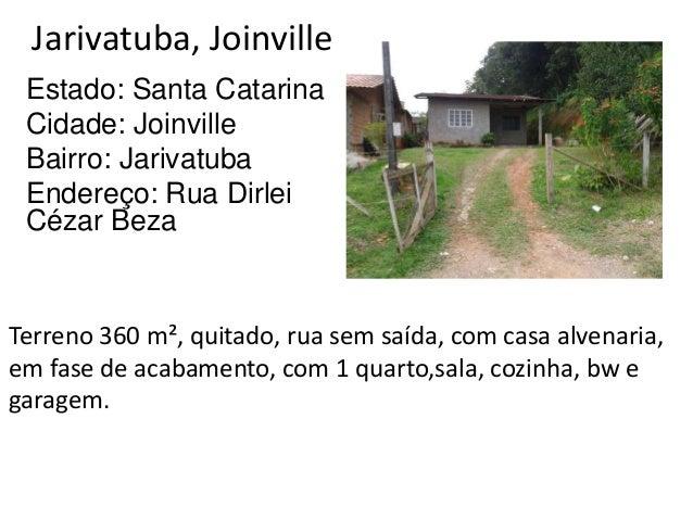 Jarivatuba, Joinville Estado: Santa Catarina Cidade: Joinville Bairro: Jarivatuba Endereço: Rua Dirlei Cézar Beza Terreno ...
